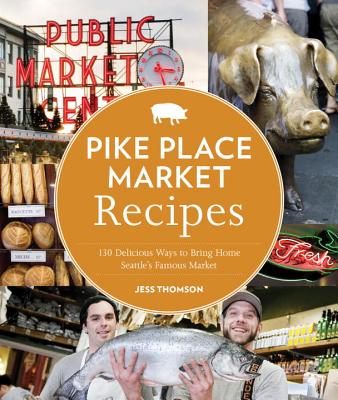 Pike Place Market Recipes By Thompson, Jess/ Barboza, Clare (PHT)